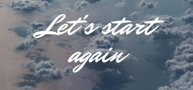Let's start again!