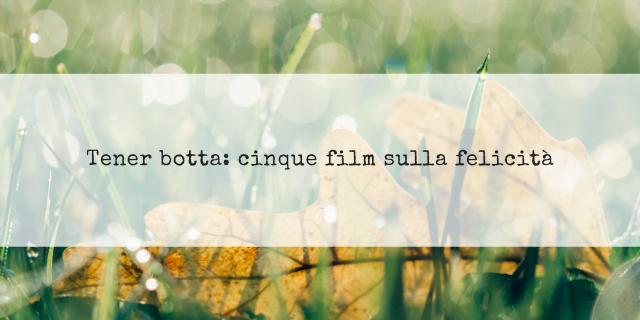 Tener botta: 5 film sulla felicità
